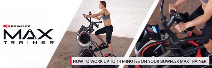 work up to 14 minutes bowflex max trainer