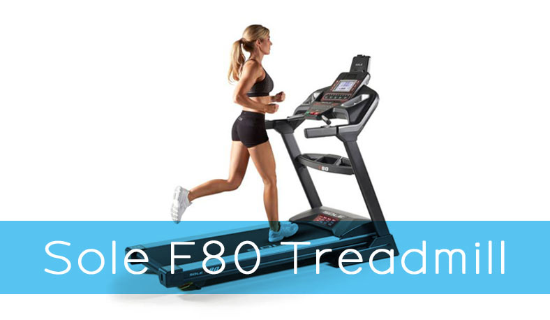 Sole F80 Treadmill Product Review